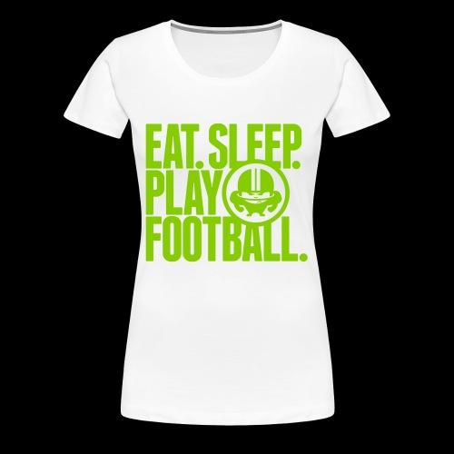 EAT. SLEEP. PLAY FOOTBALL. - Frauen Premium T-Shirt