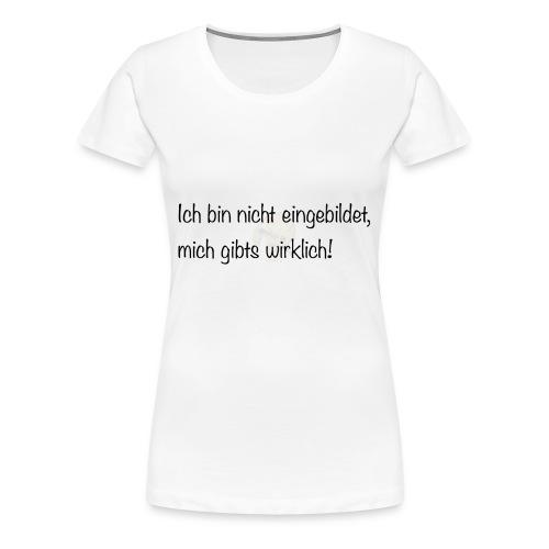 Ich bin nicht eingebildet - Frauen Premium T-Shirt