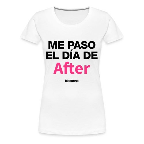 Camiseta Dia de After - Camiseta premium mujer