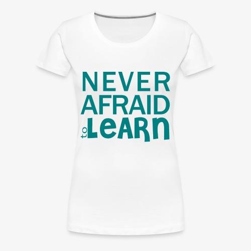 Never afraid to learn - T-shirt Premium Femme