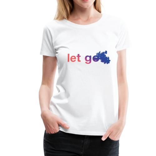let go. lass los motto shirt - Frauen Premium T-Shirt