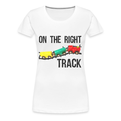 On The Right Track Positive Design Train on Track. - Women's Premium T-Shirt