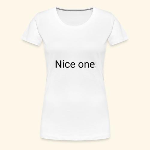 Nice one Aufdruck - Frauen Premium T-Shirt