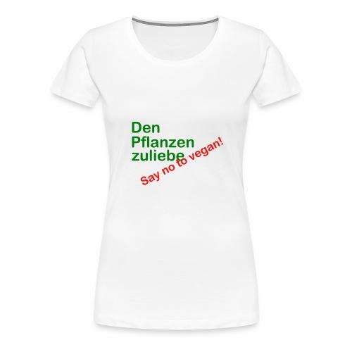 Den Pflanzen zuliebe - Frauen Premium T-Shirt