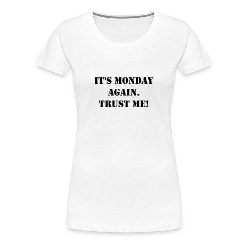 It's Monday again. - Frauen Premium T-Shirt