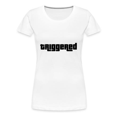triggered - Frauen Premium T-Shirt