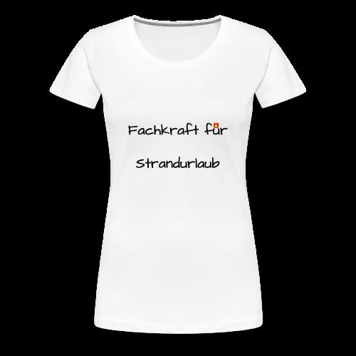 Fachkraft für Strandurlaub - Frauen Premium T-Shirt
