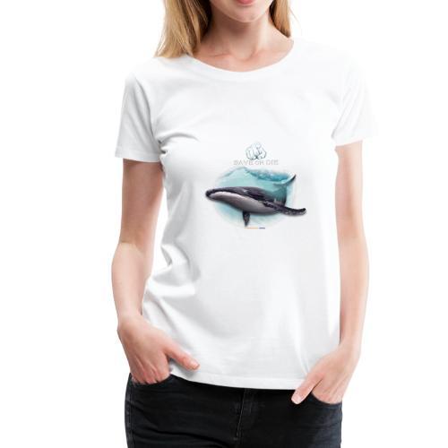 save or die Whale - T-shirt Premium Femme