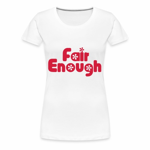 Fair Enough - Women's Premium T-Shirt