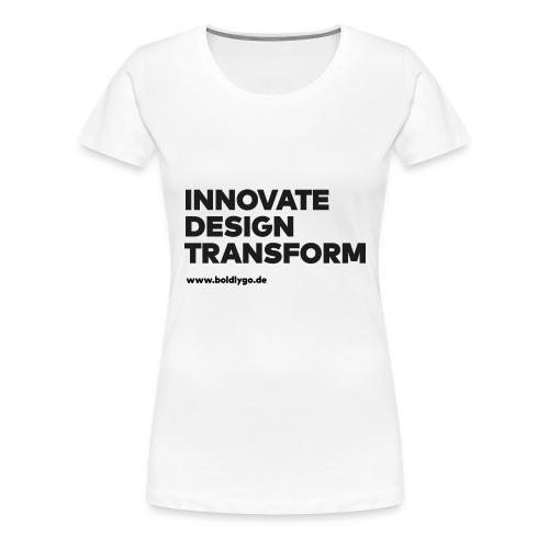 INNOVATE, DESIGN, TRANSFORM black - Frauen Premium T-Shirt