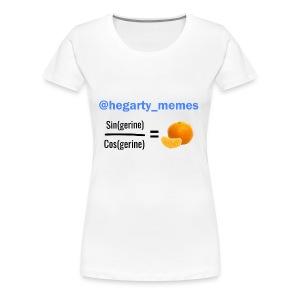 Sin(gerine) / Cos(gerine) = Tan(gerine) - Women's Premium T-Shirt