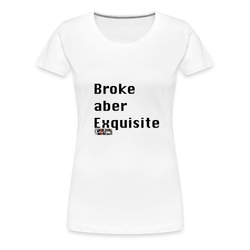 Broke aber Exquisite - Frauen Premium T-Shirt