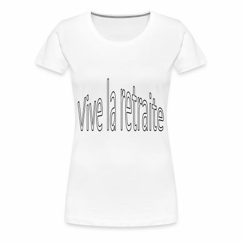 Vive la retraite - T-shirt Premium Femme