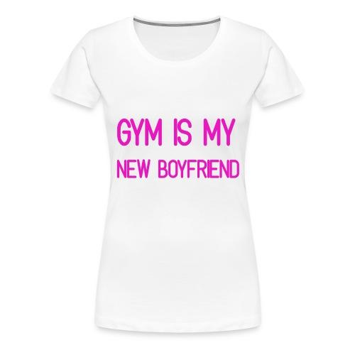 Gym is my new Boyfriend - Frauen Premium T-Shirt