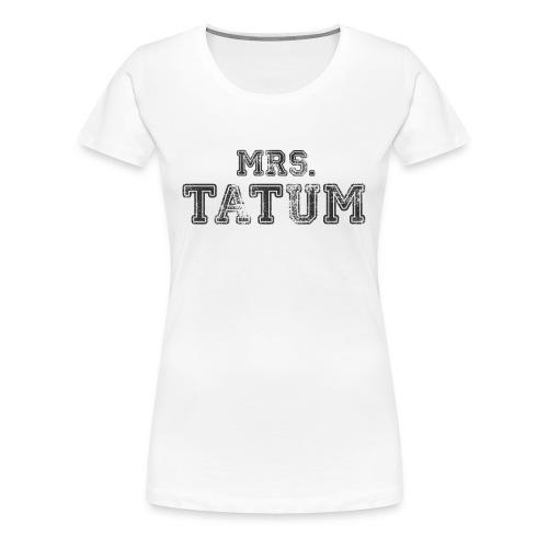 Mrs. Tatum - Frauen Premium T-Shirt