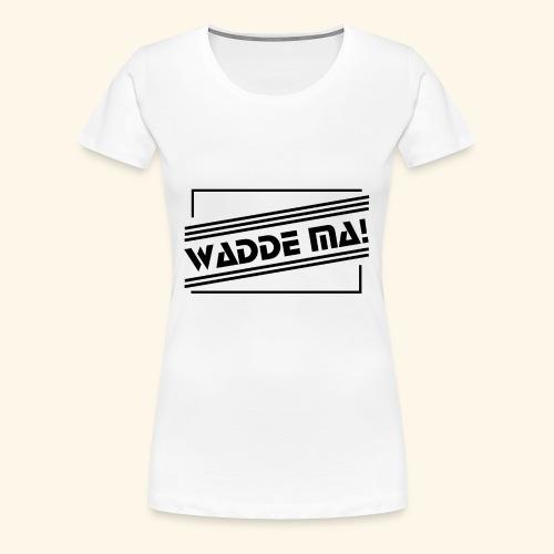 Wadde ma! RETRO-Style - Frauen Premium T-Shirt