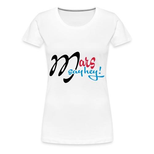 Mars_Say_Hey_V3 - T-shirt Premium Femme