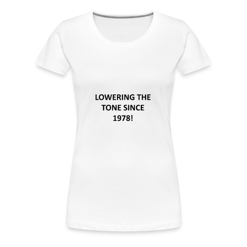 Lowering The Tone... - Women's Premium T-Shirt