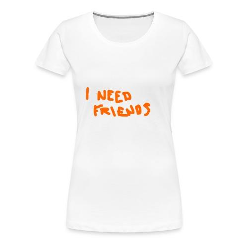 I_NEED_FRIENDS - Women's Premium T-Shirt