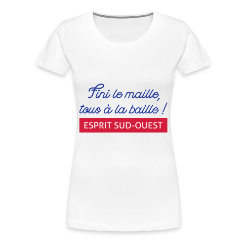Fini le maille, tous à la baille ! - T-shirt Premium Femme