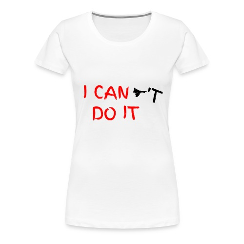 I CAN t DO IT - Frauen Premium T-Shirt