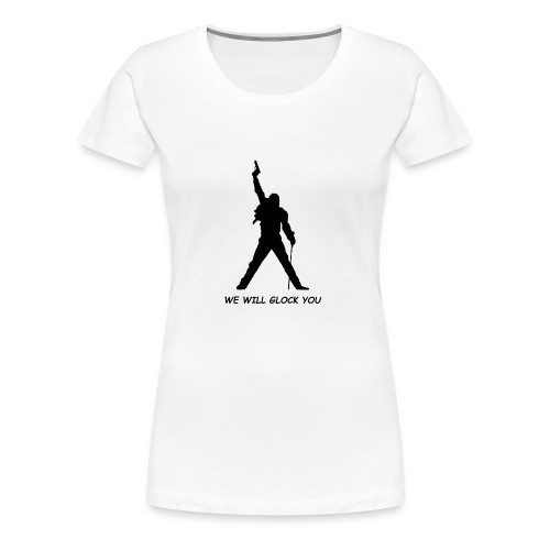 WE WILL GLOCK YOU - Frauen Premium T-Shirt