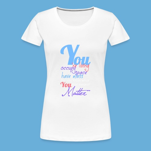 You Matter - Vrouwen Premium T-shirt