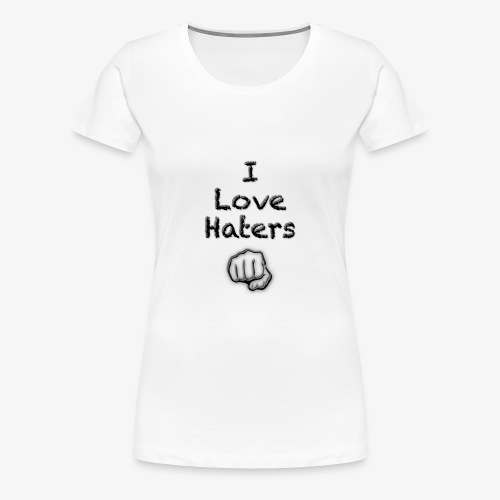 I Love Haters - Frauen Premium T-Shirt