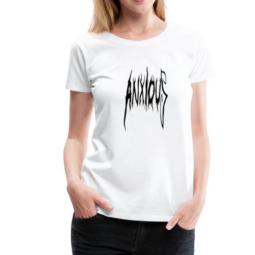 ANXIOUS - Premium-T-shirt dam