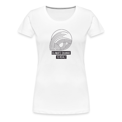 Climate change is real! - Frauen Premium T-Shirt