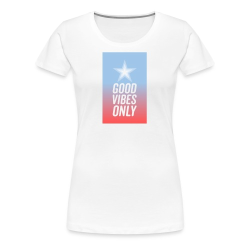 Good Vibes Nur - Frauen Premium T-Shirt