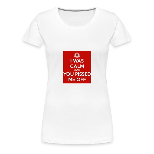 i-was-calm-until-you-pissed-me-off-png - Vrouwen Premium T-shirt