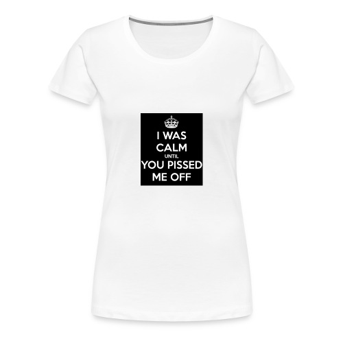 i-was-calm-until-you-pissed-me-off-1-png - Vrouwen Premium T-shirt