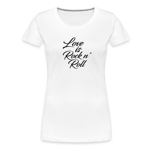 Love is Rock n' Roll - Frauen Premium T-Shirt