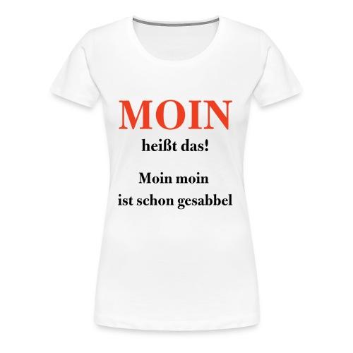 MOIN heißt das! - Frauen Premium T-Shirt
