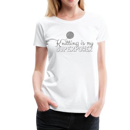Knitting Is My Superpower - Women's Premium T-Shirt