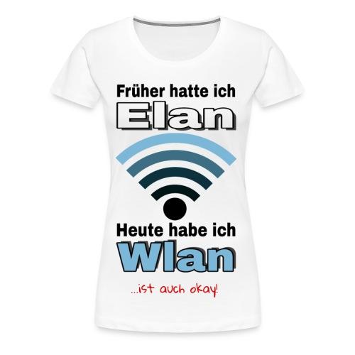 Früher hatte ich Elan... - Frauen Premium T-Shirt
