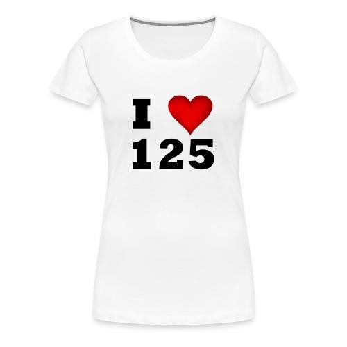 I Love 125 - Frauen Premium T-Shirt