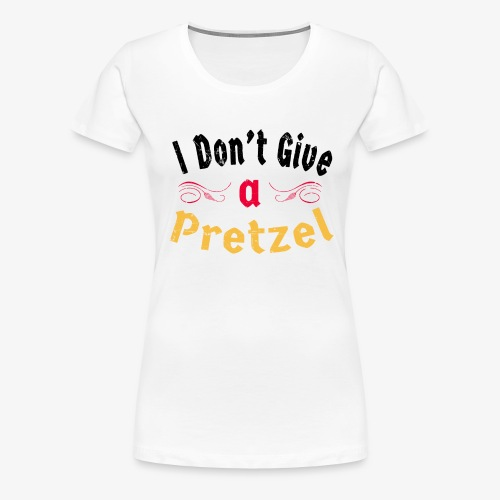 I Don't Give A Pretzel | Deutsche Bretzel - Frauen Premium T-Shirt