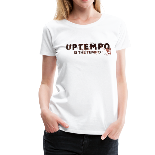 Uptempo Is The Tempo - Vrouwen Premium T-shirt
