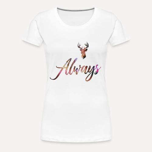 Always - Frauen Premium T-Shirt