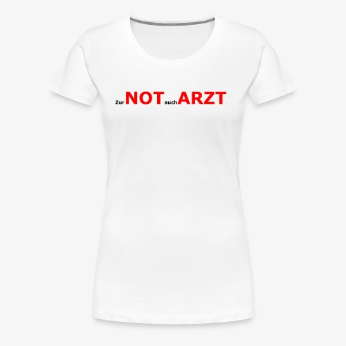 zur Not auch Arzt - Frauen Premium T-Shirt