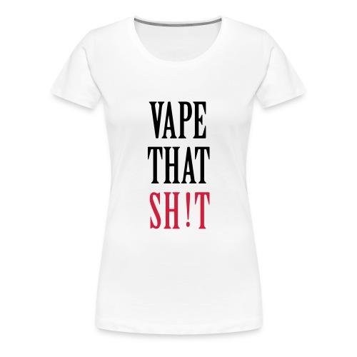 Vape That Sh!t - Frauen Premium T-Shirt