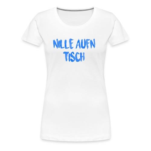 Nille aufn Tisch - Frauen Premium T-Shirt