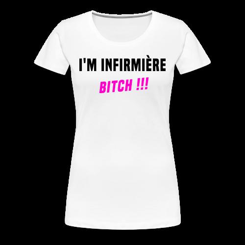 Je suis infirmière Bitch - T-shirt Premium Femme