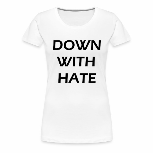 down with hate - Women's Premium T-Shirt