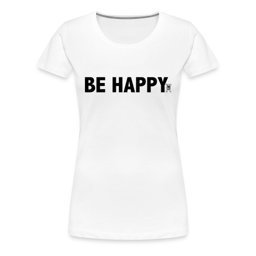 Be Happy - Vrouwen Premium T-shirt