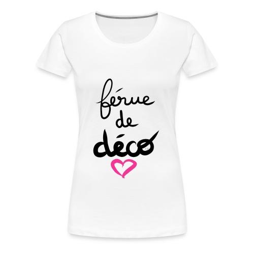 Férue de Déco! - T-shirt Premium Femme