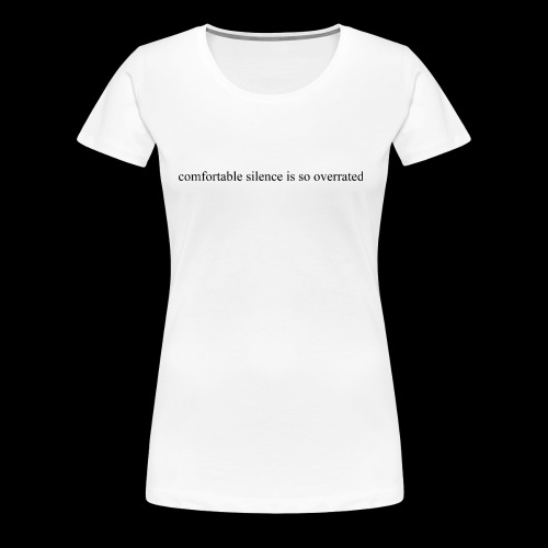 comfortable silence is so overrated - Koszulka damska Premium