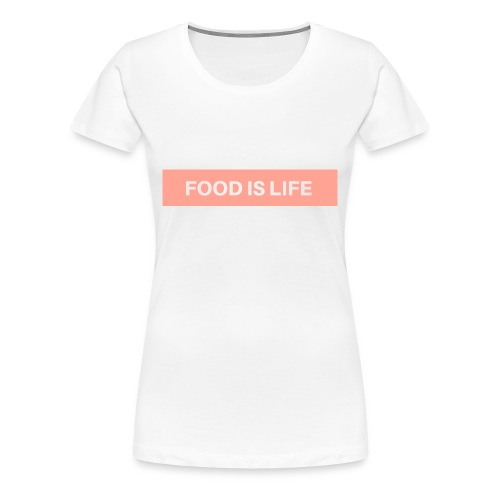 Food is life - Frauen Premium T-Shirt